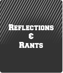 Reflections & Rants